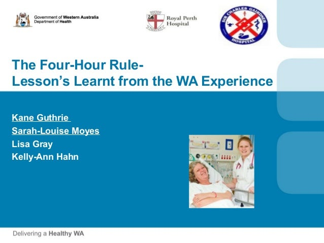The Four-Hour Rule-Lesson's Learnt from the WA ExperienceKane GuthrieSarah-Louise MoyesLisa GrayKelly-Ann Hahn