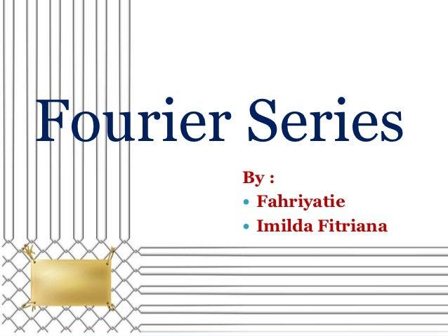 Fourier Series       By :        Fahriyatie        Imilda Fitriana