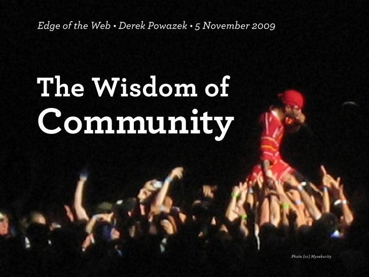 Edge of the Web • Derek Powazek • 5 November 2009     The Wisdom of Community                                             ...