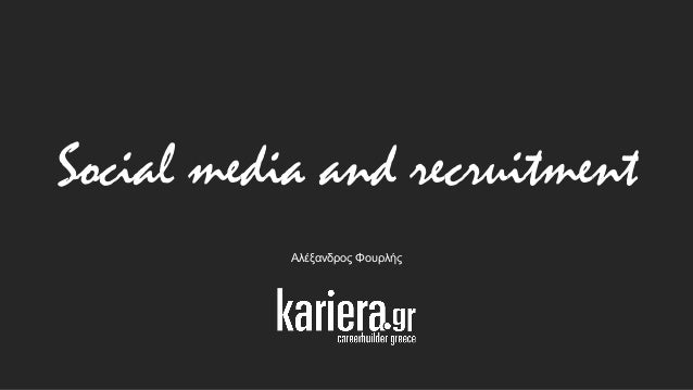 Social Media World 2013 - Φουρλής Αλέξανδρος: Recruitment and Social Media