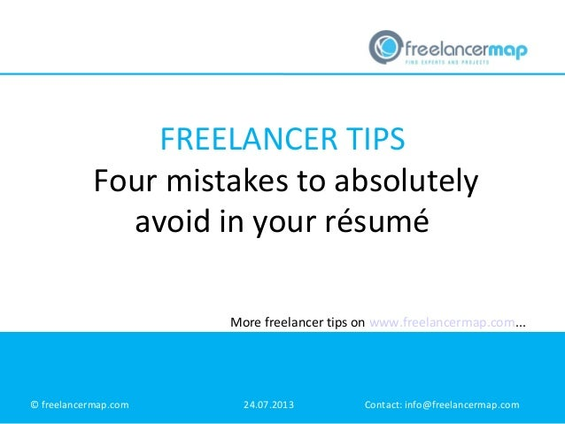 FREELANCER TIPS Four mistakes to absolutely avoid in your résumé More freelancer tips on www.freelancermap.com...  © freel...