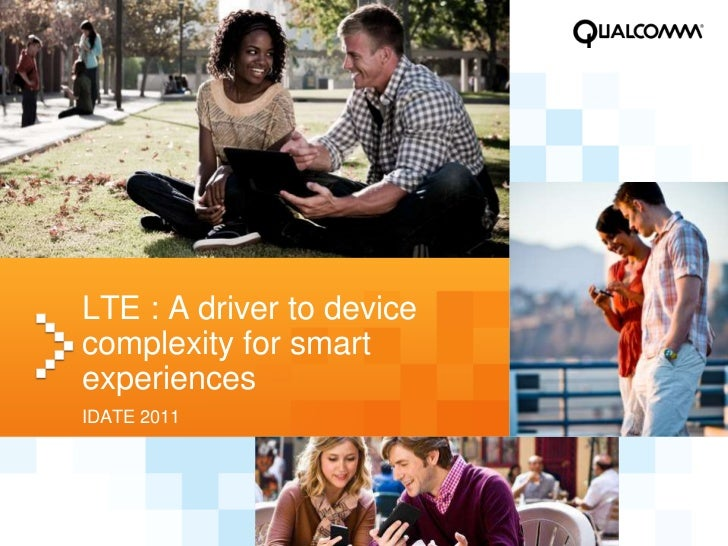 LTE : A driver to devicecomplexity for smartexperiencesIDATE 2011