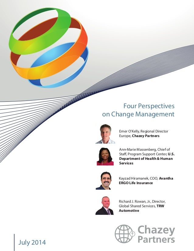 Four Perspectives on Change Management July 2014 Emer O'Kelly, Regional Director Europe, Chazey Partners Ann-Marie Massenb...