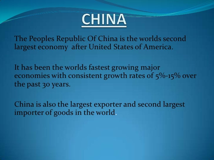 CHINA<br />The Peoples Republic Of China is the worlds second largest economy  after United States of America.<br />It has...