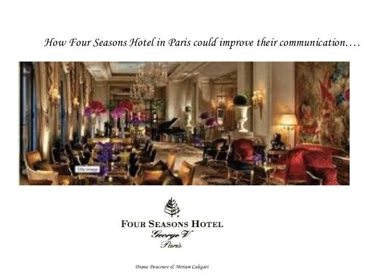 How Four Seasons Hotel in Paris could improve their communication…. Diana Doucoure & Miriam Calegari