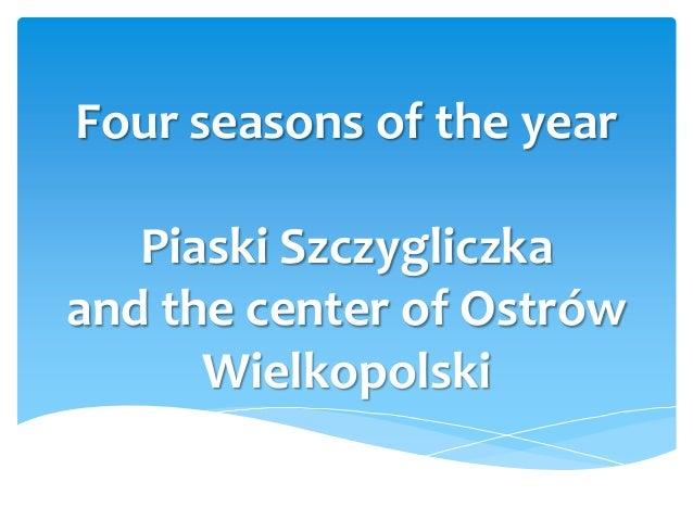 Four seasons of the year Piaski Szczygliczka and the center of Ostrów Wielkopolski