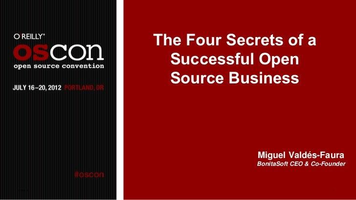 The Four Secrets of a               Successful Open               Source Business                          Miguel Valdés-F...