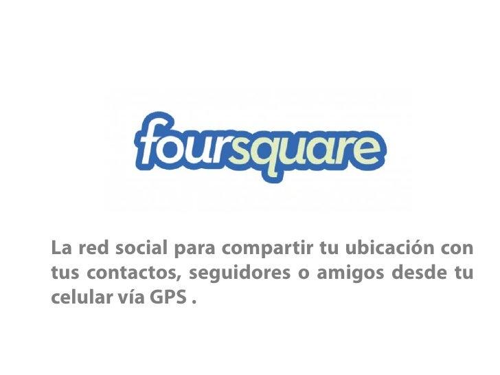 La red social para compartir tu ubicación con tus contactos, seguidores o amigos desde tu celular vía GPS .