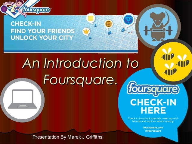 An Introduction toAn Introduction to Foursquare.Foursquare. Presentation By Marek J Griffiths