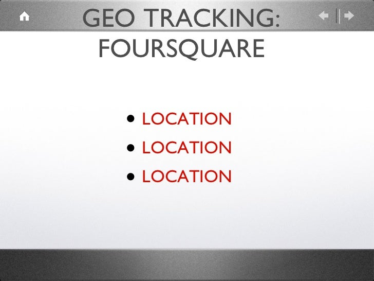 GEO TRACKING: FOURSQUARE <ul><li>LOCATION </li></ul><ul><li>LOCATION </li></ul><ul><li>LOCATION </li></ul>