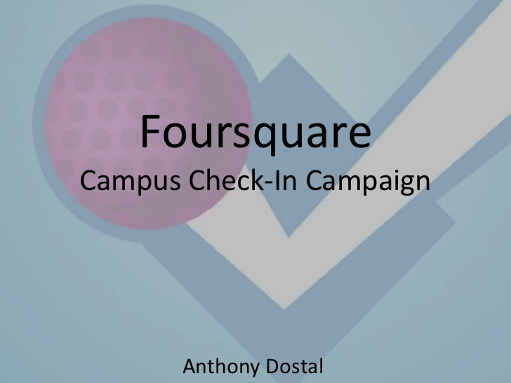 FoursquareCampus Check-In Campaign       Anthony Dostal