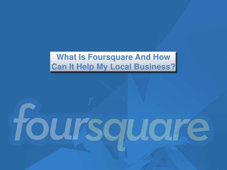What Is Foursquare And HowCan It Help My Local Business?
