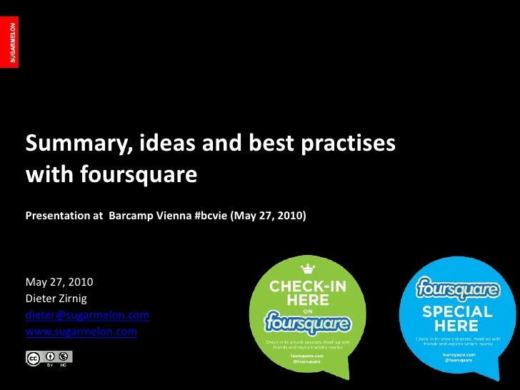 Summary, ideas and best practises with foursquare<br />Presentation at  Barcamp Vienna #bcvie (May 27, 2010)<br />May 27, ...