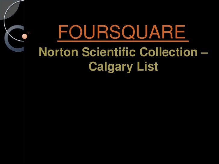 FOURSQUARENorton Scientific Collection –        Calgary List