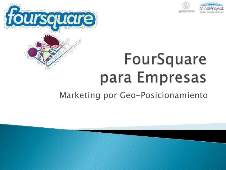 Foursquare para Empresas. Marketing por GeoPosicionamiento