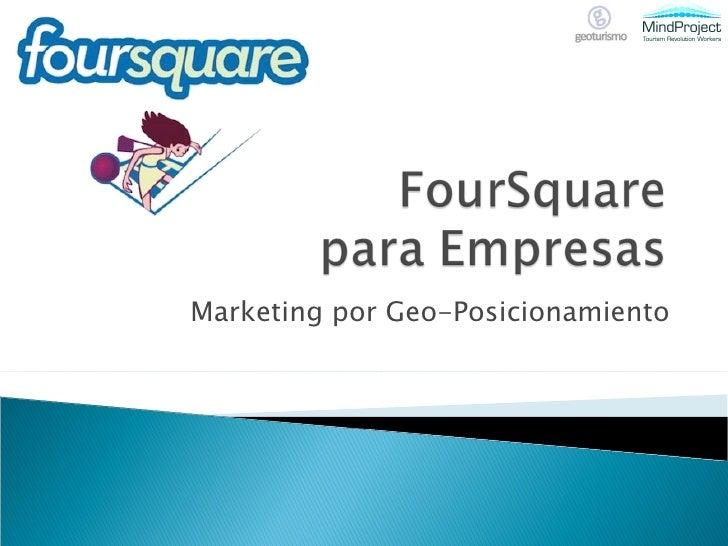 FourSquare para Empresas<br />Marketing por GeoPosicionamiento<br />