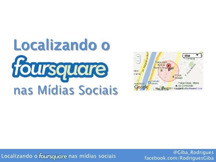 Localizando o    nas Mídias Sociais                                                @Giba_RodriguesLocalizando o   nas mídi...
