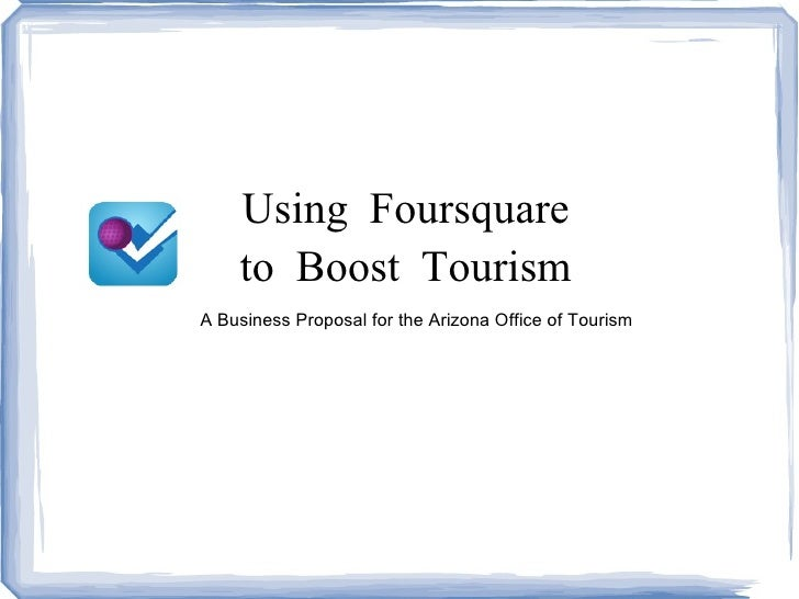 Using Foursquare  to Boost Tourism  A Business Proposal for the Arizona Office of Tourism