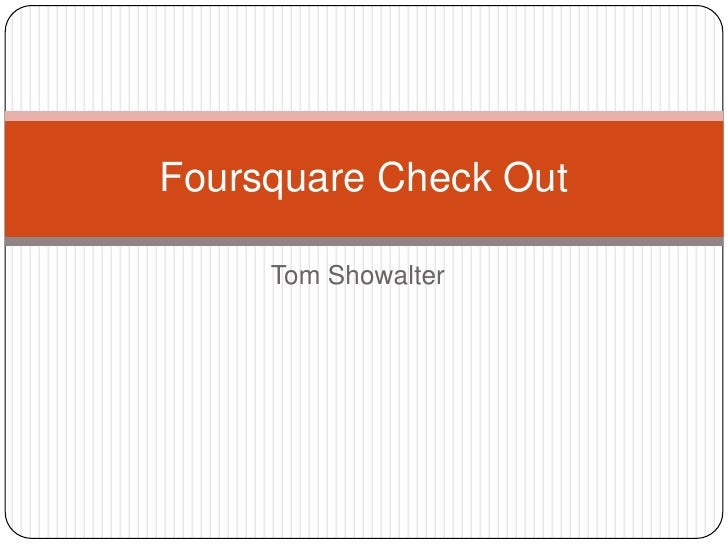 Tom Showalter<br />Foursquare Check Out<br />