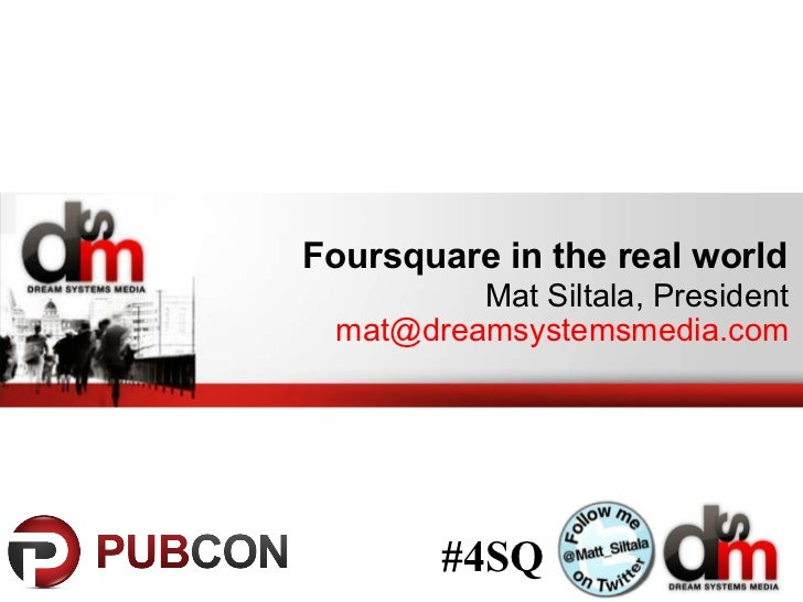 Foursquare in the real world  Mat Siltala, President [email_address] #4SQ