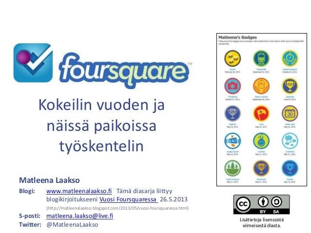 Kokeilin vuoden ja näissä paikoissa työskentelin Matleena Laakso Blogi: www.matleenalaakso.fi Tämä diasarja liittyy blogik...
