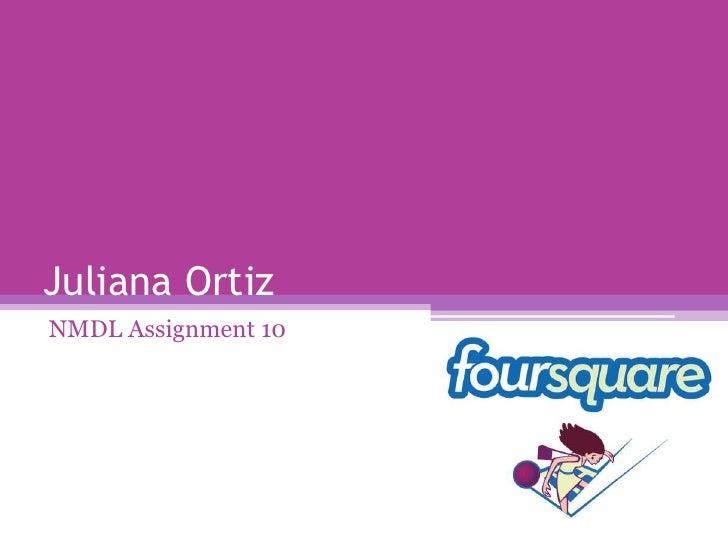 Juliana Ortiz<br />NMDL Assignment 10<br />