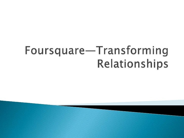 Foursquare—transforming relationships