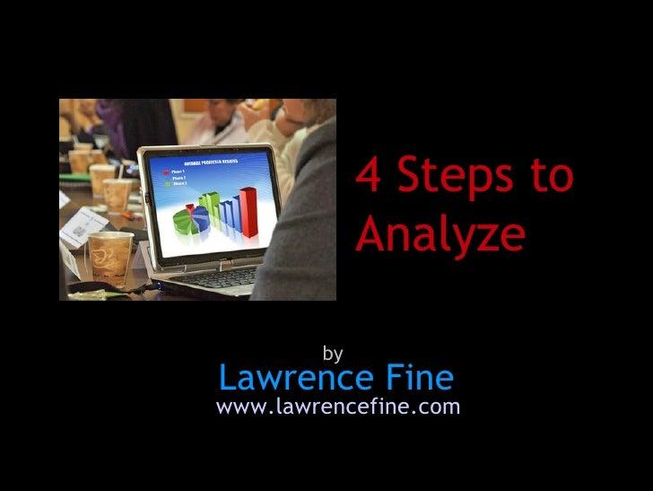 4 Steps to Analyze www.lawrencefine.com Lawrence Fine by