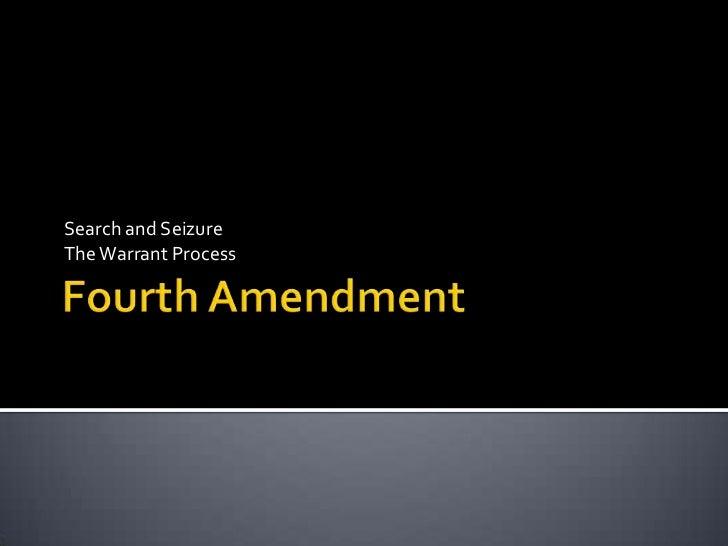 Fourth Amendment<br />Search and Seizure<br />The Warrant Process  <br />