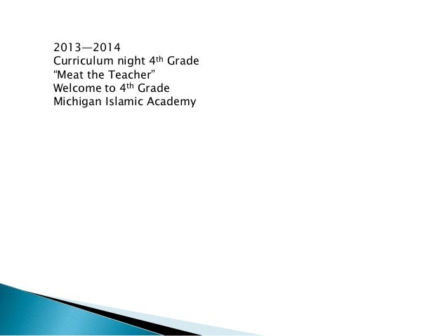2013—2014 Curriculum night 4th Grade ―Meat the Teacher‖ Welcome to 4th Grade Michigan Islamic Academy