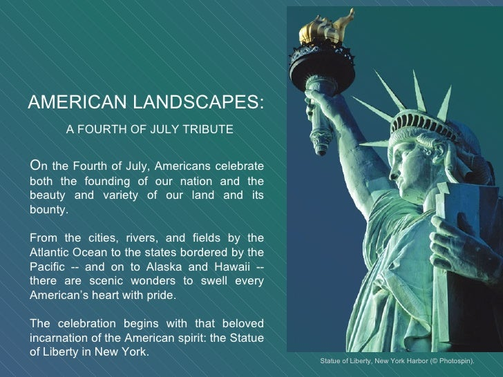 AMERICAN LANDSCAPES: A FOURTH OF JULY TRIBUTE O n the Fourth of July, Americans celebrate both the founding of our nation ...