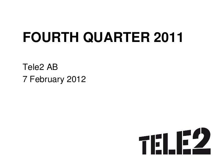 FOURTH QUARTER 2011Tele2 AB7 February 2012