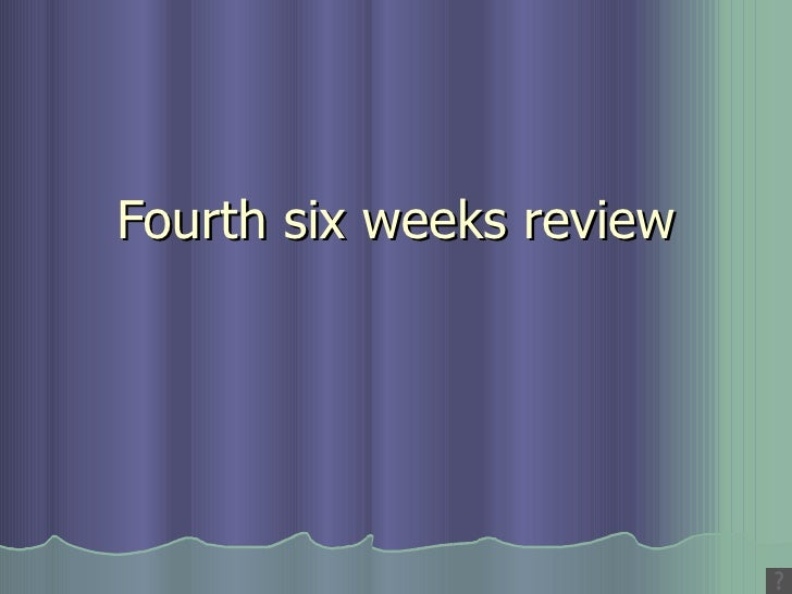 Fourth six weeks review