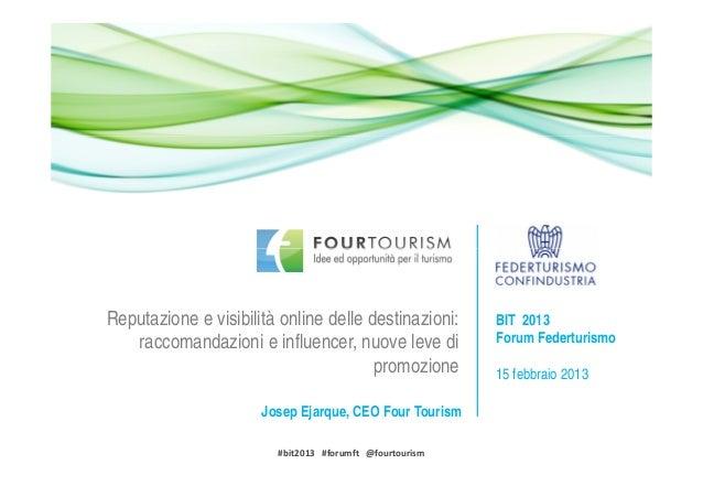 Reputazione e visibilità online delle destinazioni:      BIT 2013   raccomandazioni e influencer, nuove leve di           ...