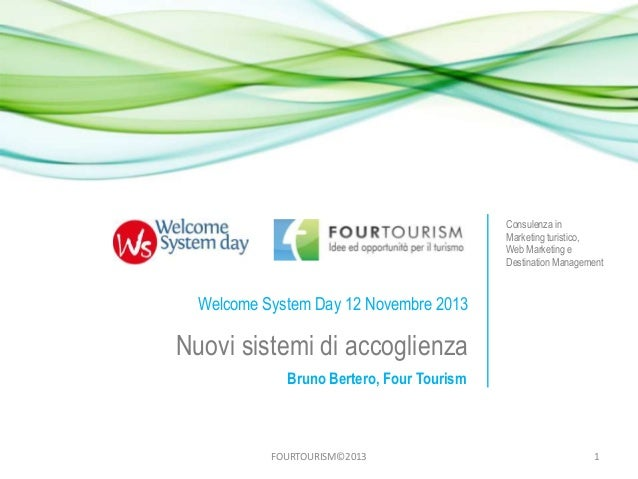Consulenza in Marketing turistico, Web Marketing e Destination Management  Welcome System Day 12 Novembre 2013  Nuovi sist...
