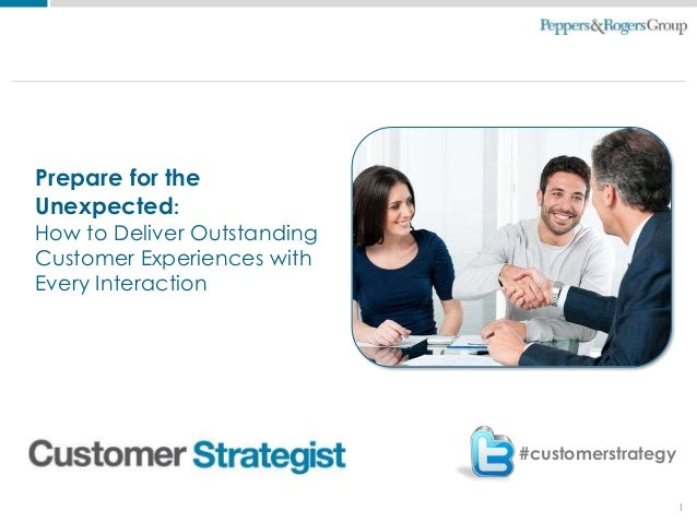 1Prepare for theUnexpected:How to Deliver OutstandingCustomer Experiences withEvery Interaction#customerstrategy