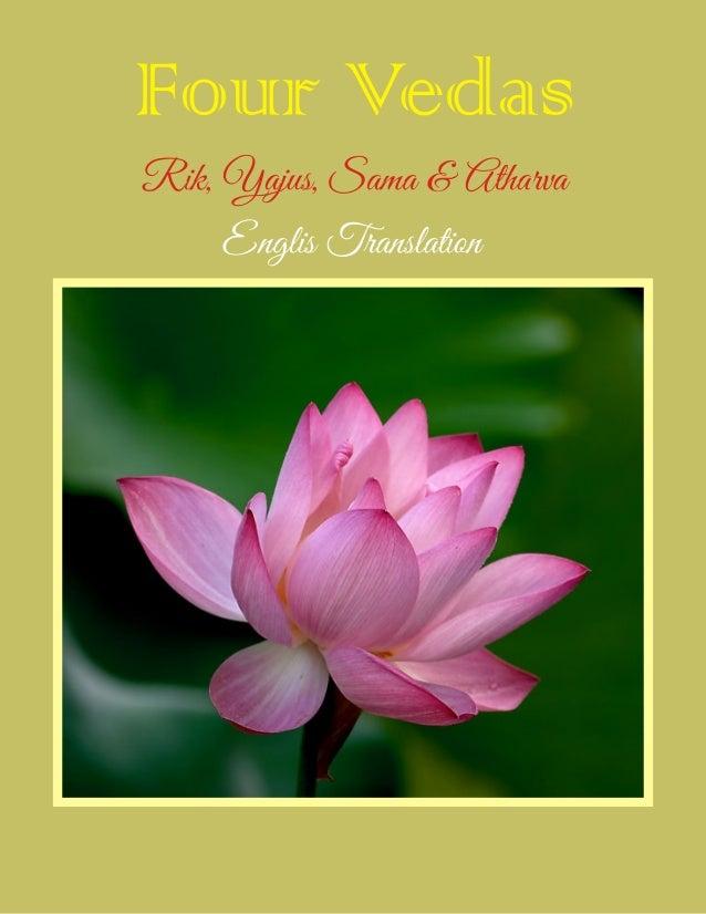 Four Vedas English Translation 1. Rig Veda – RT Griffith 2. Yajur Veda – AB Keith 3. Hymns of Sama Veda – RT Griffith 4. H...
