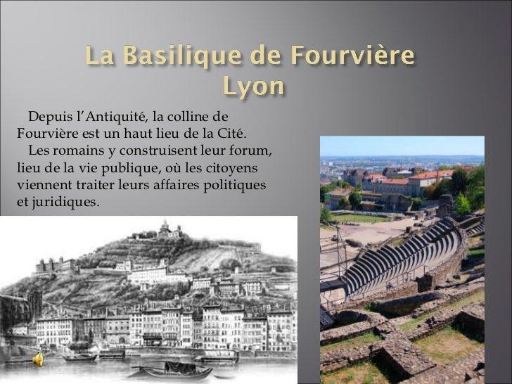 Depuis l'Antiquité, la colline de Fourvière est un haut lieu de la Cité.  Les romains y construisent leur forum, lieu de l...