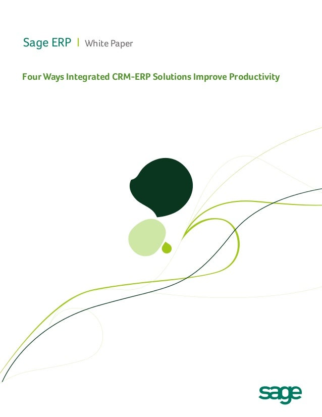 Sage ERP I  White Paper  Four Ways Integrated CRM-ERP Solutions Improve Productivity