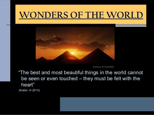 """""""The best and most beautiful things in the world cannotbe seen or even touched – they must be felt with theheart""""(Keller, ..."""