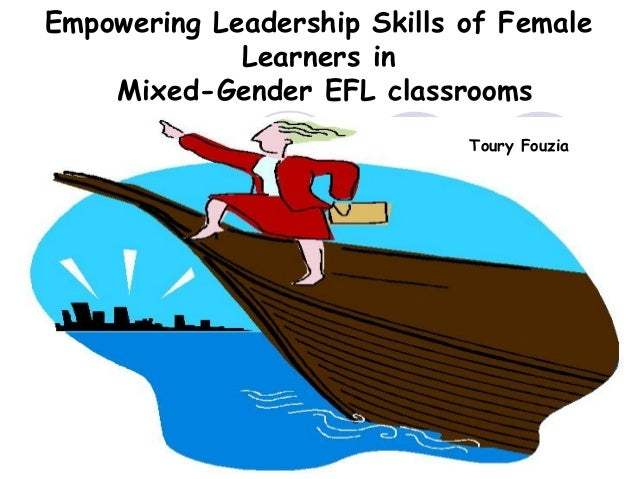 Empowering Leadership Skills of Female             Learners in    Mixed-Gender EFL classrooms                             ...