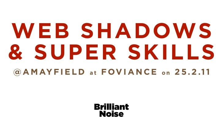Web Shadows and Super Skills - slides from Foviance talk