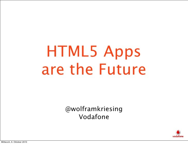 HTML5 Apps                             are the Future                                 @wolframkriesing                    ...