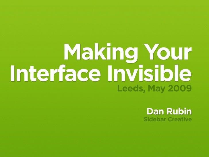 Making Your Interface Invisible            Leeds, May 2009                     Dan Rubin                    Sidebar Creati...