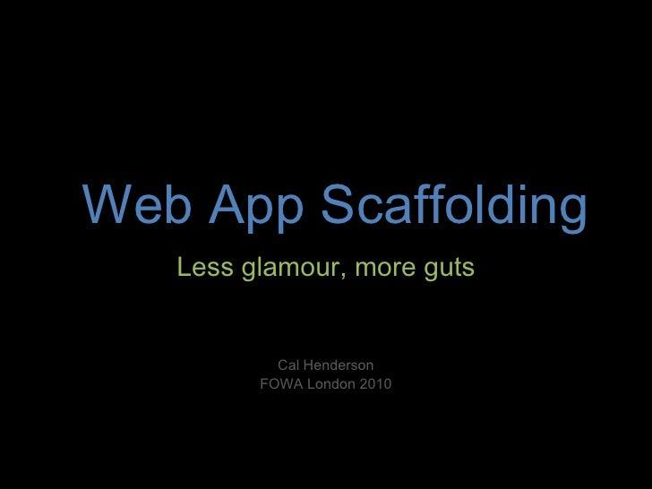 Web App Scaffolding - FOWA London 2010