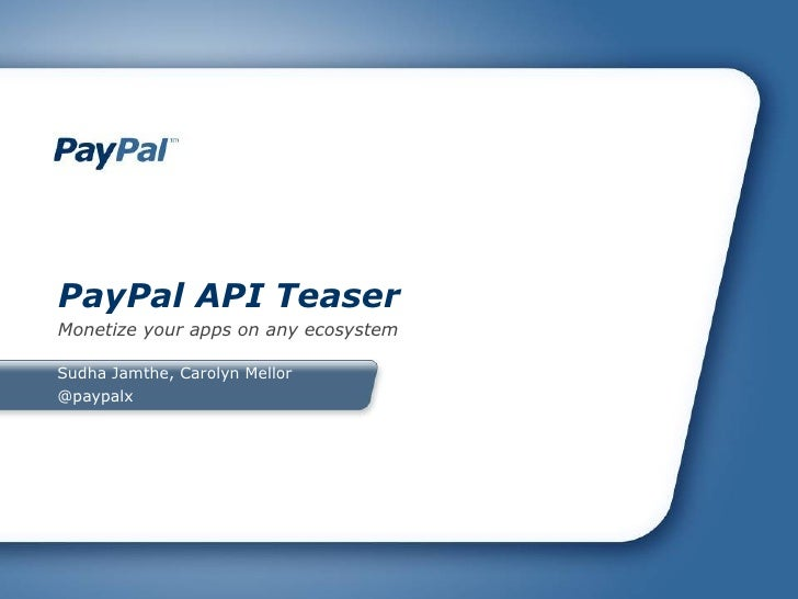<ul><li>Sudha Jamthe, Carolyn Mellor </li></ul><ul><li>@paypalx </li></ul><ul><li>PayPal API Teaser </li></ul><ul><li>Mone...