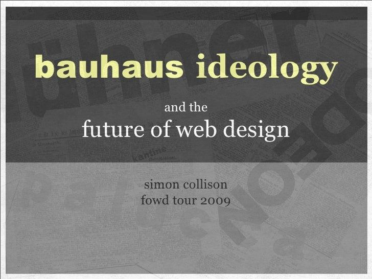 bauhaus ideology          and the  future of web design        simon collison       fowd tour 2009