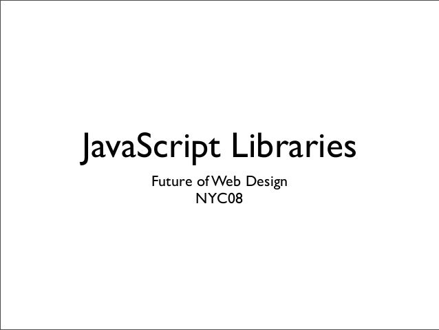 JavaScript Libraries Future of Web Design NYC08