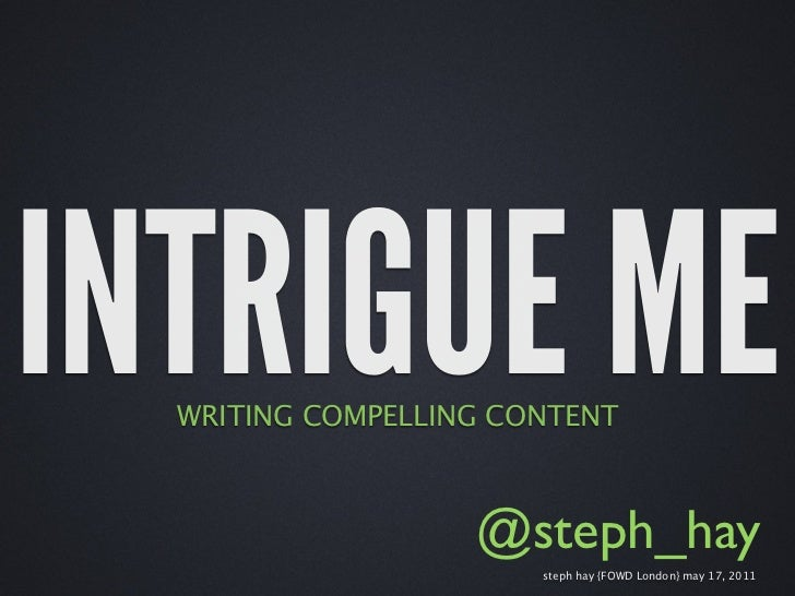 INTRIGUE ME  WRITING COMPELLING CONTENT                   @steph_hay                       steph hay {FOWD London} may 17,...