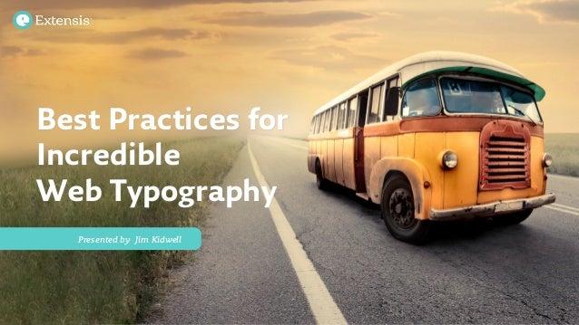 Best Practices forIncredibleWeb Typography   Presented by  Jim Kidwell
